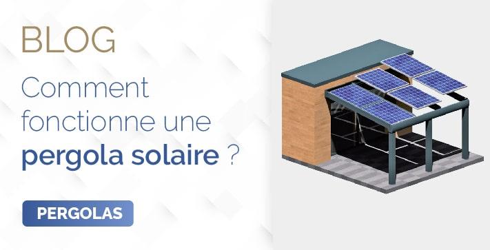 blog vignette comment fonctionne une pergola solaire