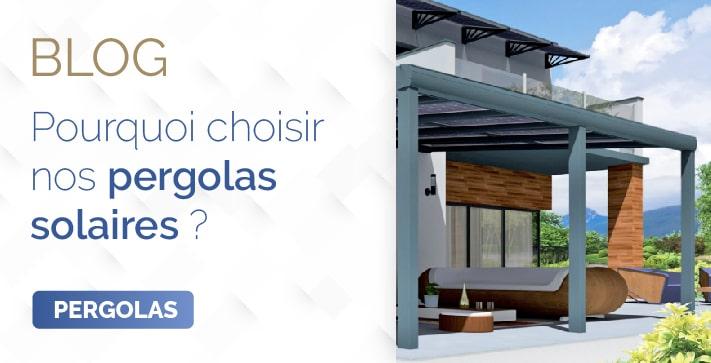 Blog pourquoi choisir nos pergolas solaires
